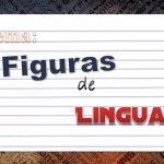 Figuras de Linguagem – Resumo e Exemplos